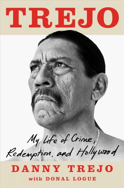 Trejo: My Life of Crime, Redemption and Hollywood by Danny Trejo